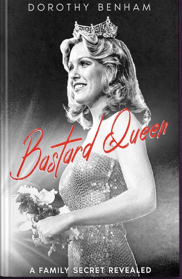 "Dorothy Benham, Miss America 1977 Reveals Family Secrets In New Book ""Bastard Queen"""