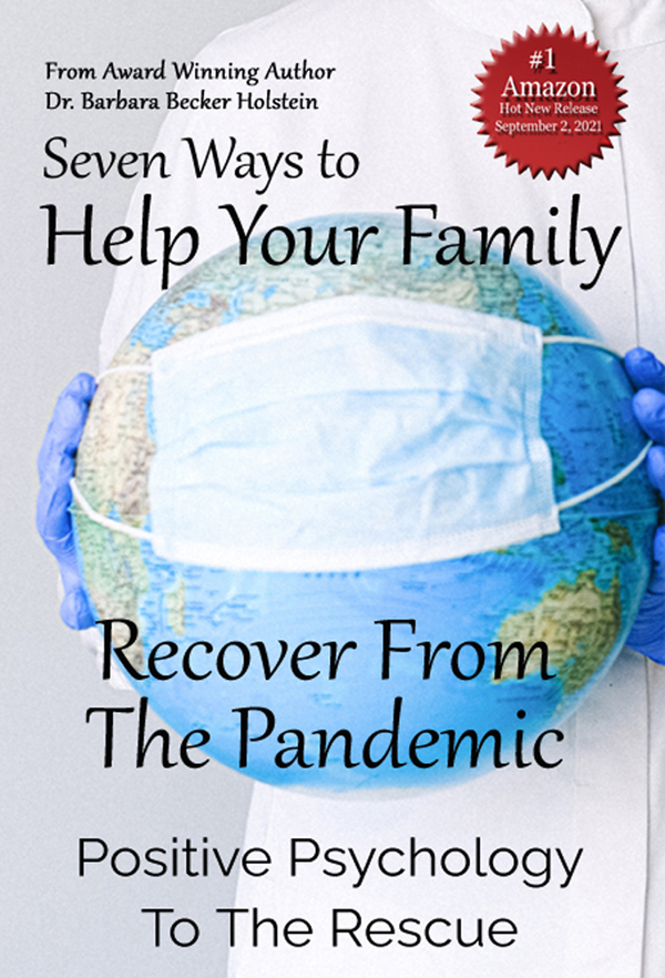 Seven Ways To Help Your Family Recover From The Pandemic, Positive Psychology To The Rescue – New Release By Bestselling Author Dr. Barbara Becker Holstein