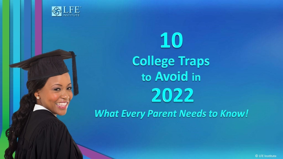 The LFE Institute's new '10 College Traps to Avoid in 2022′ Webinar Changes the Financial Lives of Parents of College-bound Students
