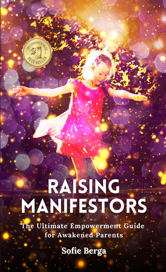 """Sofie Berga's book """"Raising Manifestors: The Ultimate Empowerment Guide for Awakened Parents"""" Becomes A Best Seller!"""
